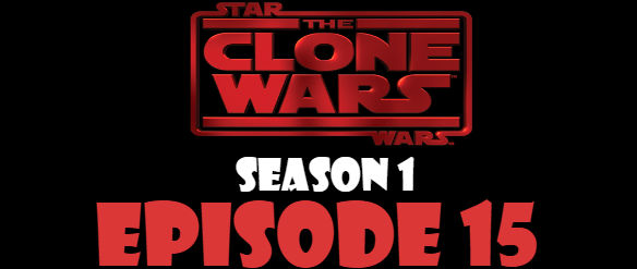 Star Wars The Clone Wars Season 1 Episode 15 TV Series